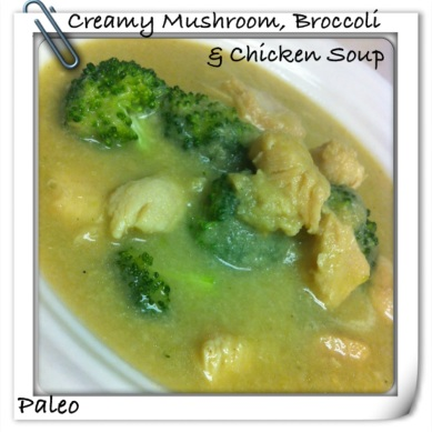 Creamy Mushroom Broccoli and Chicken Soup